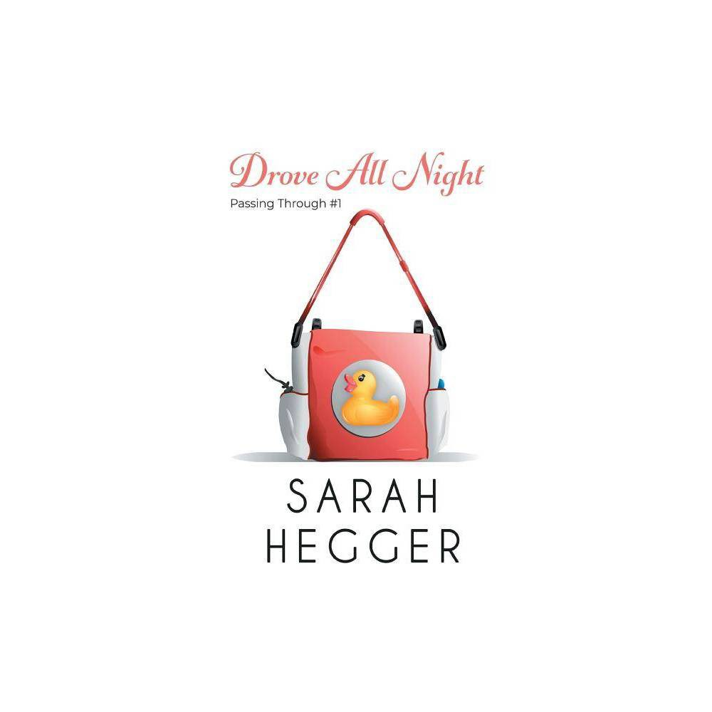 Drove All Night - (Passing Through) by Sarah Hegger (Paperback) was $12.99 now $8.89 (32.0% off)