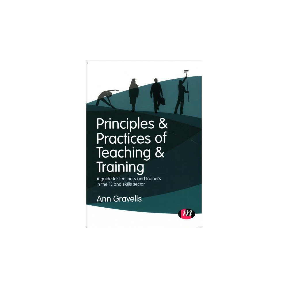Principles & Practices of Teaching & Training : A Guide for Teachers and Trainers in the FE and Skills