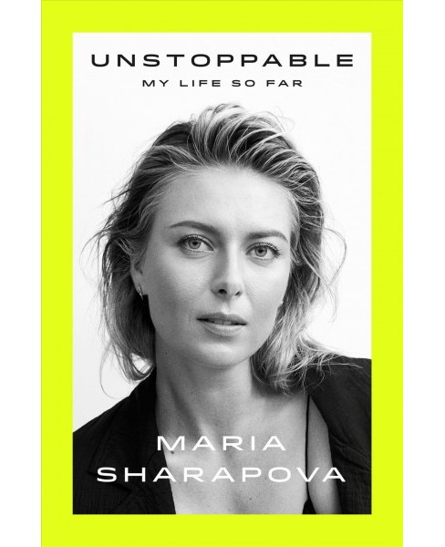 Unstoppable : My Life So Far -  by Maria Sharapova (Hardcover) - image 1 of 1