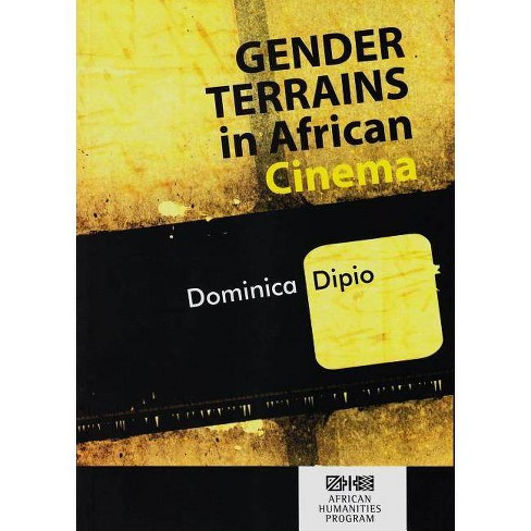 Gender Terrains in African Cinema - (African Humanities) by  Dominica Dipio (Paperback) - image 1 of 1