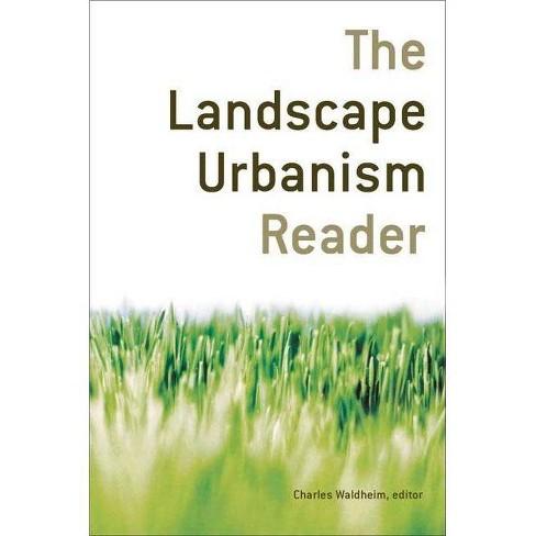 The Landscape Urbanism Reader - by  Charles Waldheim (Paperback) - image 1 of 1