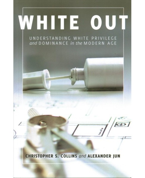 White Out : Understanding White Privilege and Dominance in the Modern Age (Paperback) (Christopher S. - image 1 of 1
