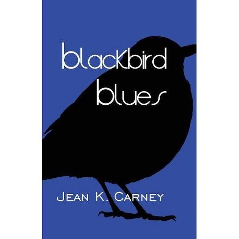 Blackbird Blues - by  Jean K Carney (Paperback) - image 1 of 1