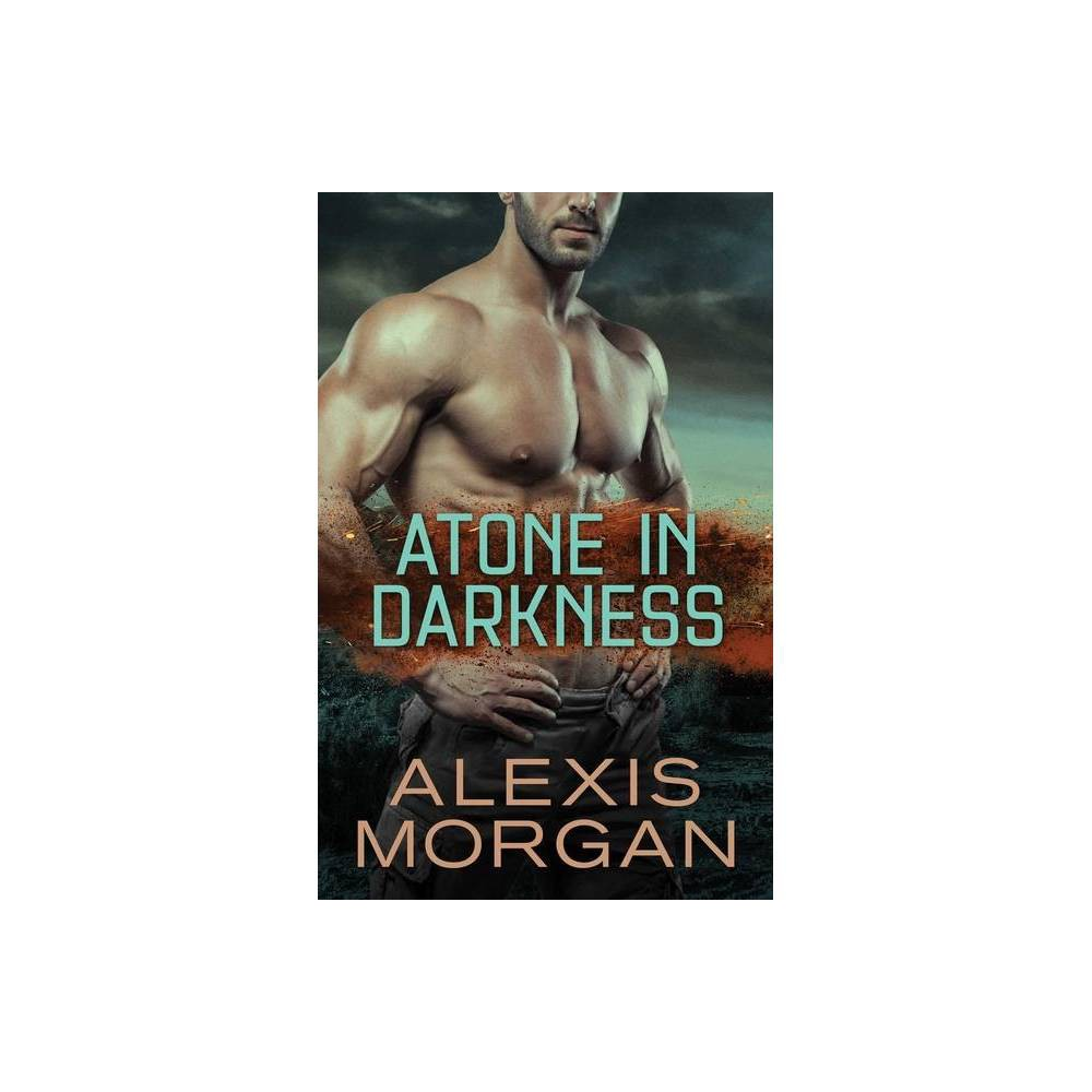 Atone In Darkness Volume 2 The Paladin Strike Team By Alexis Morgan Paperback