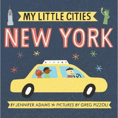 My Little Cities: New York - by  Jennifer Adams (Board Book)