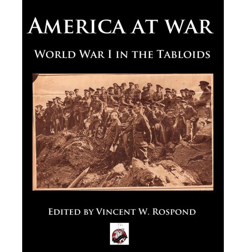 America at War : World War I Through the Tabloids -  (Paperback) - image 1 of 1