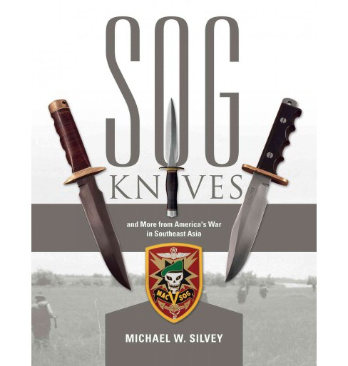 Sog Knives and More from America's War in Southeast Asia (Hardcover) (Michael W. Silvey) - image 1 of 1