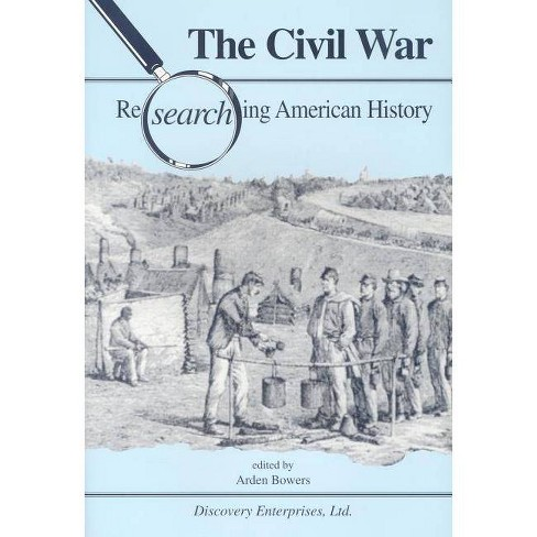 The Civil War - (Researching American History) by  Arden Bowers (Paperback) - image 1 of 1