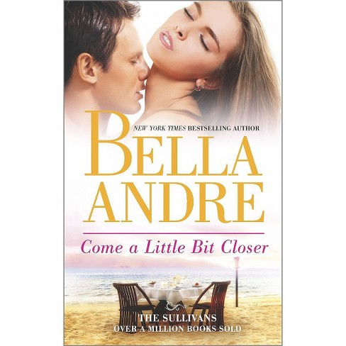 Come a Little Bit Closer (The Sullivans Series #7) (Mass Market Paperback) by Bella Andre - image 1 of 1