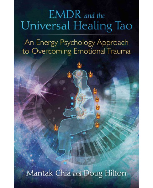 EMDR and the Universal Healing Tao : An Energy Psychology Approach to Overcoming Emotional Trauma - image 1 of 1