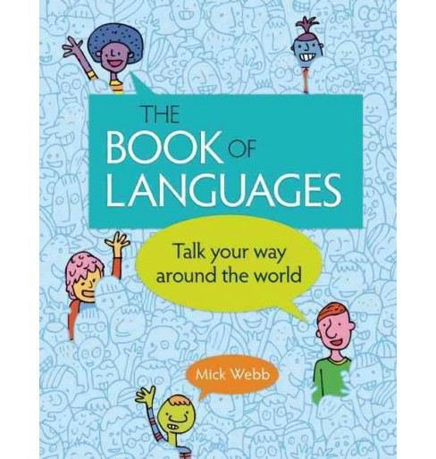 Book of Languages : Talk Your Way Around the World (Hardcover) (Mick Webb) - image 1 of 1