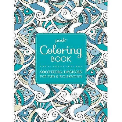 - Posh Adult Coloring Book: Soothing Designs For Fun & Relaxation, Volume 7 -  (Posh Coloring Books) (Paperback) : Target