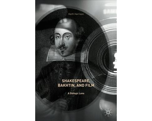 Shakespeare, Bakhtin, and Film : A Dialogic Lens (Hardcover) (Keith Harrison) - image 1 of 1