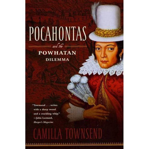Pocahontas and the Powhatan Dilemma - (American Portraits) by  Camilla Townsend (Paperback) - image 1 of 1