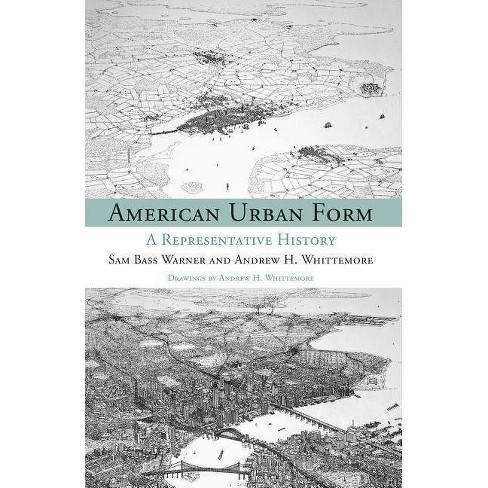 American Urban Form - (Urban and Industrial Environments) by  Sam Bass Warner Jr & Andrew Whittemore - image 1 of 1