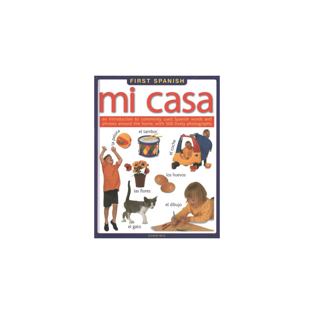 Mi casa : An Introduction to Commonly Used Spanish Words and Phrases Around the Home, With 500 Lively