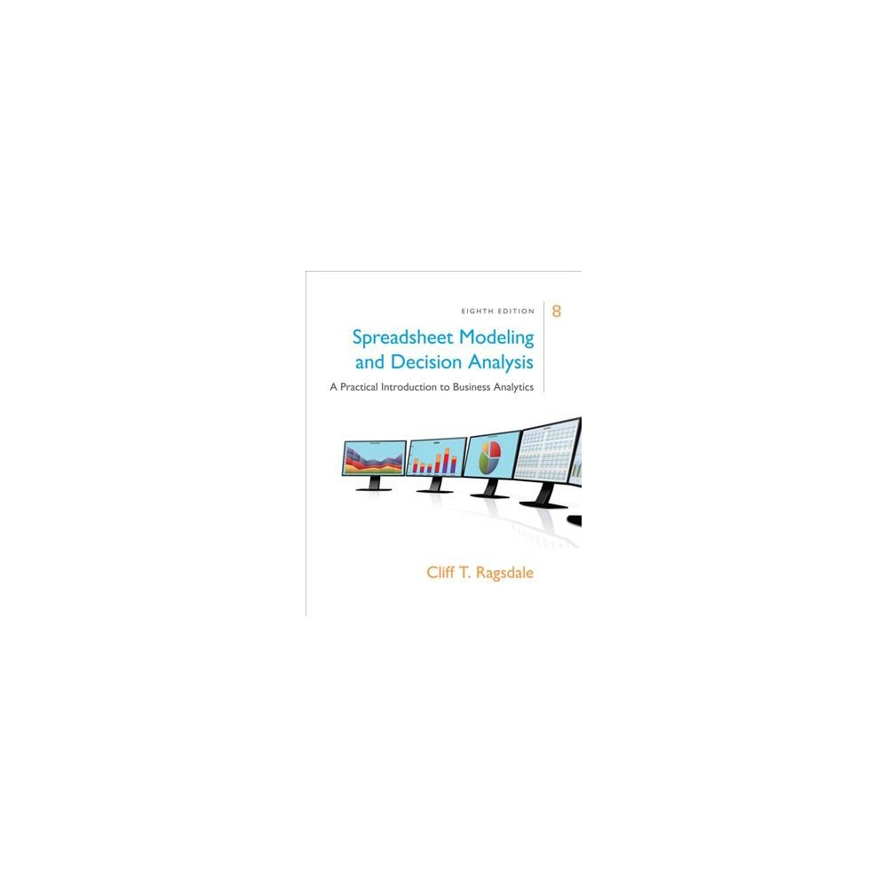 Spreadsheet Modeling and Decision Analysis : A Practical Introduction to Business Analytics (Hardcover)