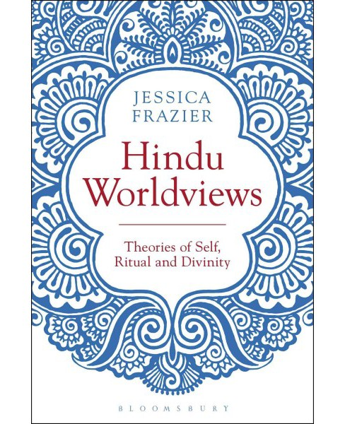 Hindu Worldviews : Theories of Self, Ritual and Reality (Paperback) (Jessica Frazier) - image 1 of 1