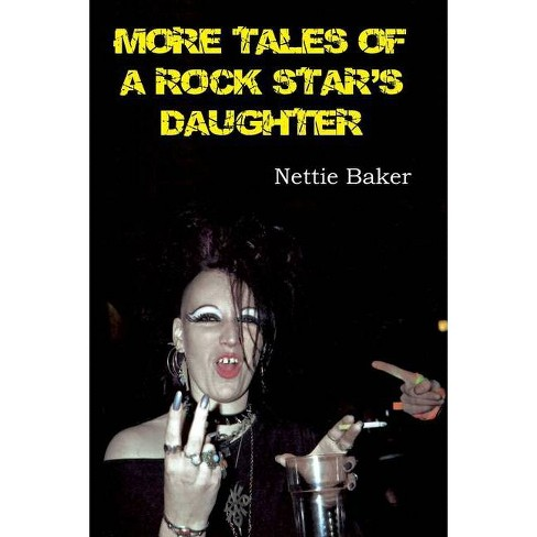 More Tales of a Rock Star's Daughter - by  Nettie Baker (Paperback) - image 1 of 1