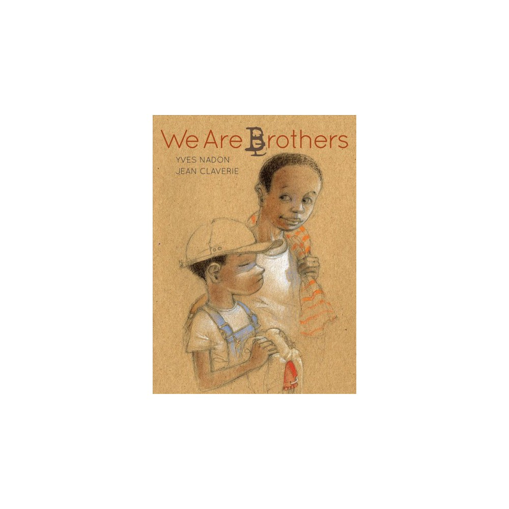 We Are Brothers - by Yves Nadon (School And Library)