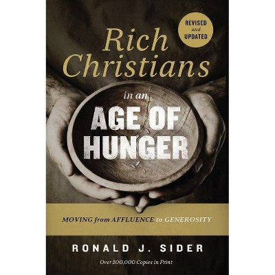 Rich Christians in an Age of Hunger - by  Ronald J Sider (Paperback)