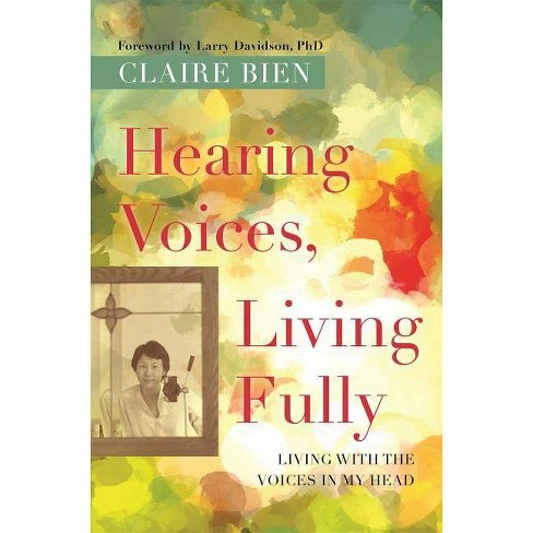 Hearing Voices, Living Fully - by  Claire Bien (Paperback) - image 1 of 1