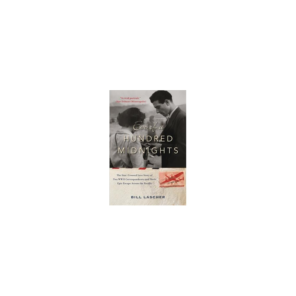 Eve of a Hundred Midnights : The Star-Crossed Love Story of Two Wwii Correspondents and Their Epic