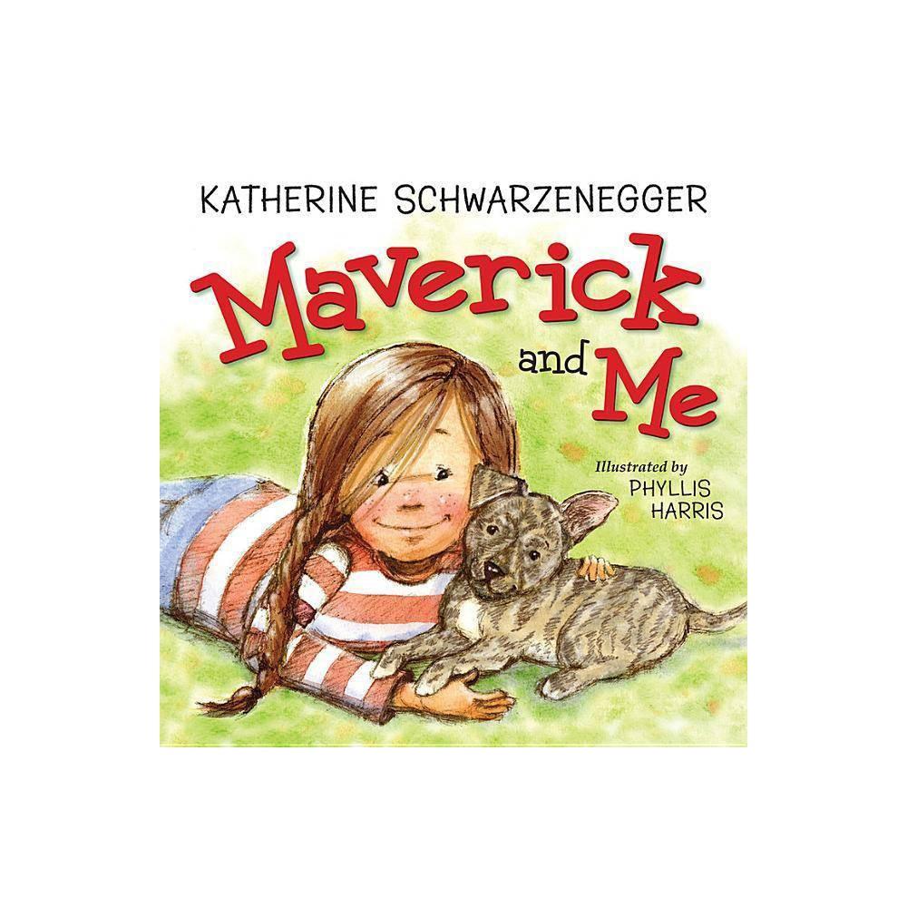 Maverick And Me By Katherine Schwarzenegger Hardcover