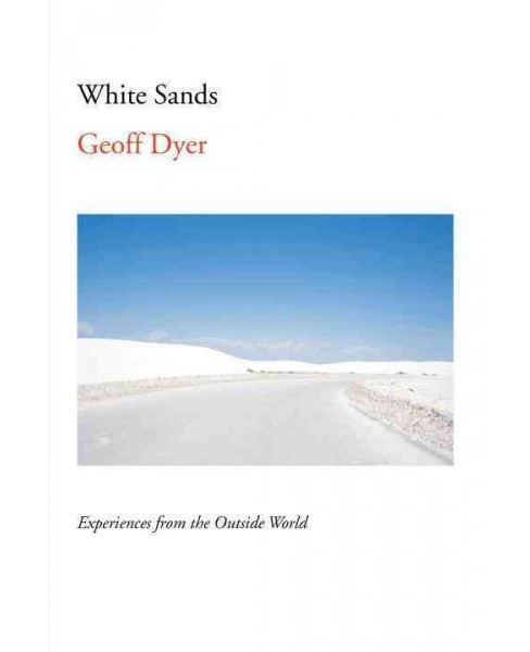 White Sands : Experiences from the Outside World (Hardcover) (Geoff Dyer) - image 1 of 1