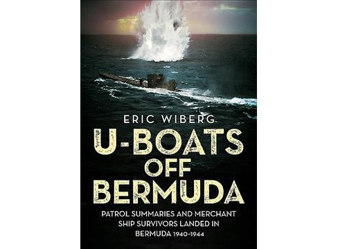 U-Boats Off Bermuda : Patrol Summaries and Merchant Ship Survivors Landed in Bermuda 1940-1944 - image 1 of 1