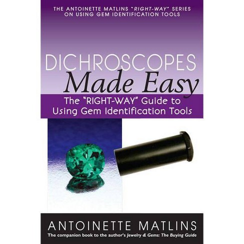 """Dichroscopes Made Easy - (""""Right-Way"""" Series to Using Gem Identification Tools) by  Antoinette Matlins - image 1 of 1"""