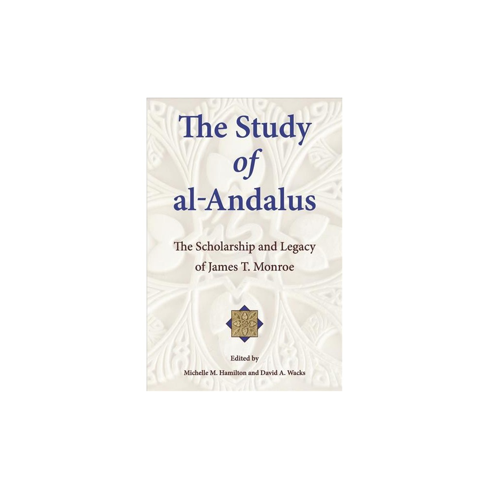 Study of Al-Andalus : The Scholarship and Legacy of James T. Monroe - (Paperback)