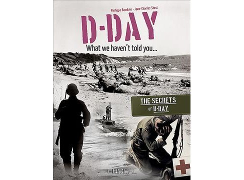 D-Day : What We Haven't Told You -  by Philippe Bauduin & Jean-charles Stasi (Paperback) - image 1 of 1