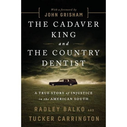 The Cadaver King and the Country Dentist - by  Radley Balko & Tucker Carrington (Paperback) - image 1 of 1