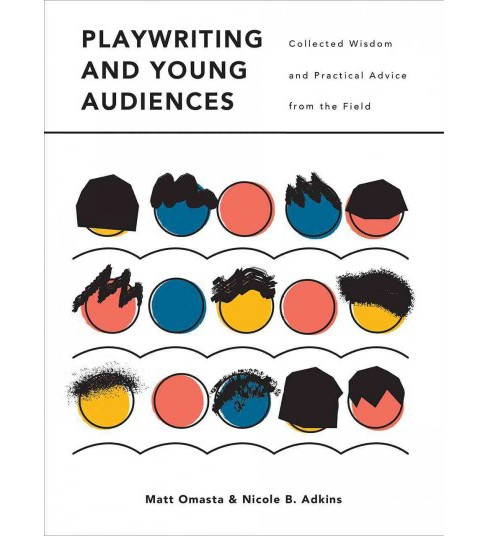 Playwriting and Young Audiences : Collected Wisdom and Practical Advice from the Field (Paperback) - image 1 of 1
