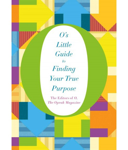O's Little Guide to Finding Your True Purpose (Hardcover) (Oprah Magazine) - image 1 of 1