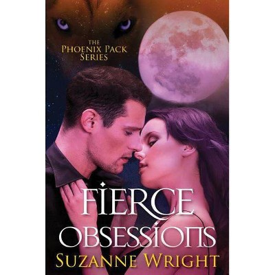 Fierce Obsessions - (Phoenix Pack) by  Suzanne Wright (Paperback)