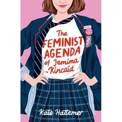 The Feminist Agenda of Jemima Kincaid - by  Kate Hattemer (Hardcover)