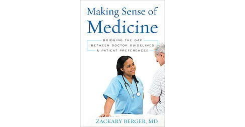 Making Sense of Medicine : Bridging the Gap Between Doctor Guidelines and Patient Preferences - image 1 of 1