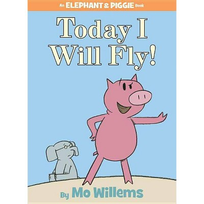 Today I Will Fly ( An Elephant and Piggie Book)(Hardcover)by Mo Willems