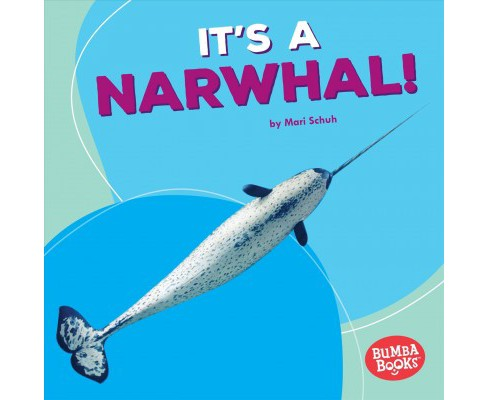 It's a Narwhal! -  (Bumba Books: Polar Animals) by Mari Schuh (Paperback) - image 1 of 1