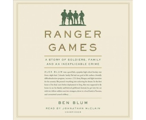 Ranger Games : A Story of Soldiers, Family and an Inexplicable Crime - Unabridged by Ben Blum (CD/Spoken - image 1 of 1