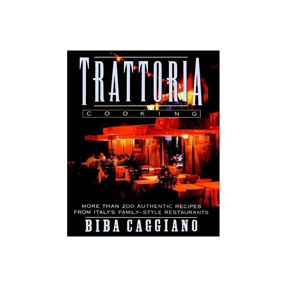 Trattoria Cooking By Biba Caggiano Paperback