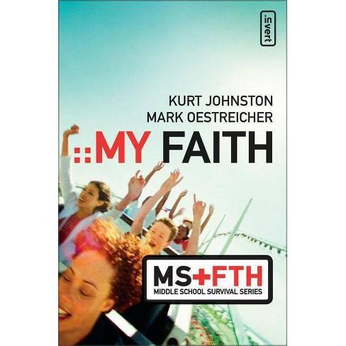 My Faith - (Invert/ Middle School Survival) by  Kurt Johnston & Mark Oestreicher (Paperback) - image 1 of 1