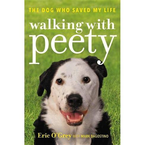 Walking with Peety: The Dog Who Saved My Life (Hardcover) (Eric O'Grey) - image 1 of 1
