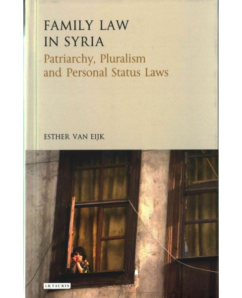 Family Law in Syria : Patriarchy, Pluralism and Personal Status Codes (Hardcover) (Esther Van Eijk) - image 1 of 1