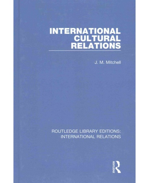 International Cultural Relations (Reissue) (Hardcover) (J. M. Mitchell) - image 1 of 1