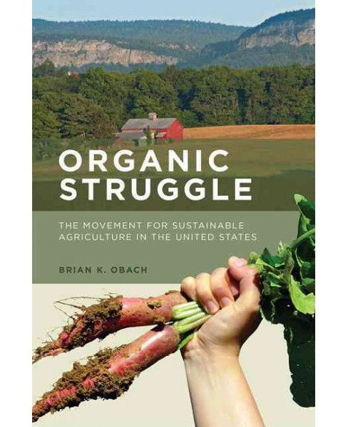 Organic Struggle : The Movement for Sustainable Agriculture in the United States (Reprint) (Paperback) - image 1 of 1