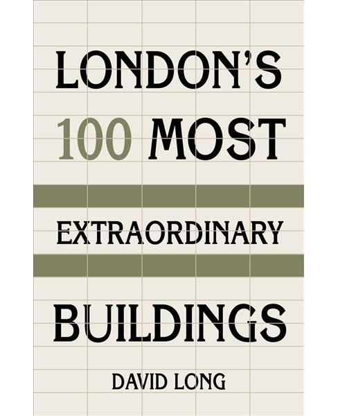 London's 100 Most Extraordinary Buildings -  New by David Long (Hardcover) - image 1 of 1