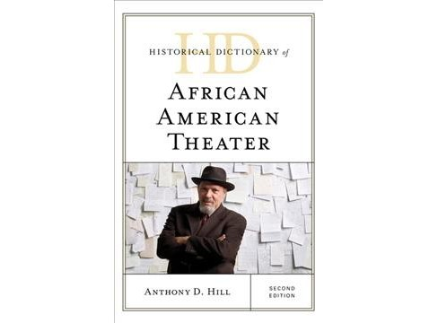 Historical Dictionary of African American Theater -  2 by Anthony D. Hill (Hardcover) - image 1 of 1